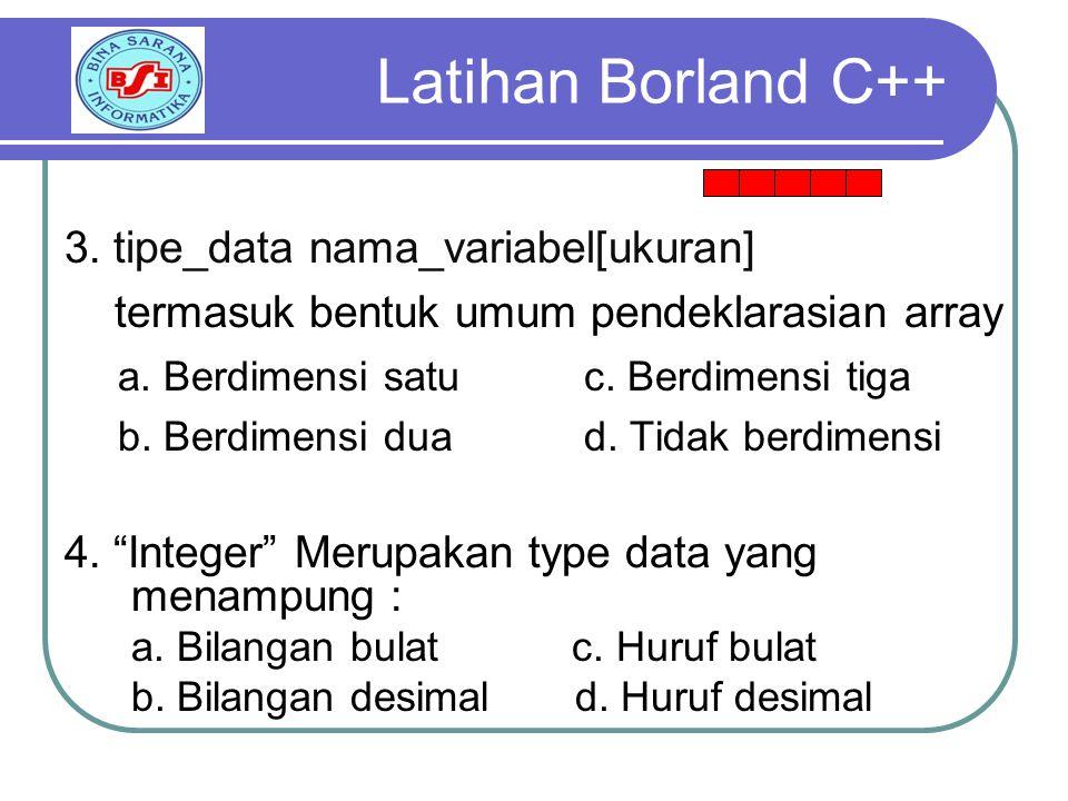 Latihan Borland C++ 3. tipe_data nama_variabel[ukuran]